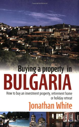 Buying a Property in Bulgaria: How to Buy an Investment Property, Retirement Home or Holiday Retreat
