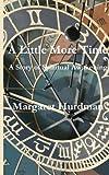 A Little More Time, Margaret Hurdman, 1493778862