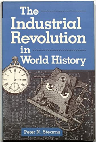 com the industrial revolution in world history essays in  com the industrial revolution in world history essays in world history 9780813385976 peter n stearns books