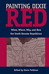 Painting Dixie Red: When, Where, Why, and How the South Became Republican (New Perspectives on the History of the South)
