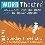 WordTheatre: Sunday Times EFG Short Story Award, Volume 1 | David Vann,Gerard Woodward,Tom Lee,Jean Kwok,Anthony Doerr