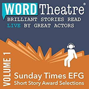 WordTheatre: Sunday Times EFG Short Story Award, Volume 1 Performance