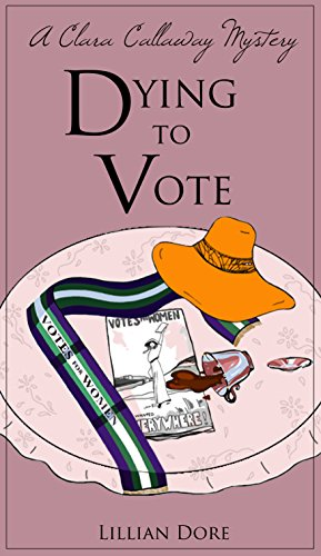 Dying to Vote: A Clara Callaway Mystery by [Dore, Lillian]