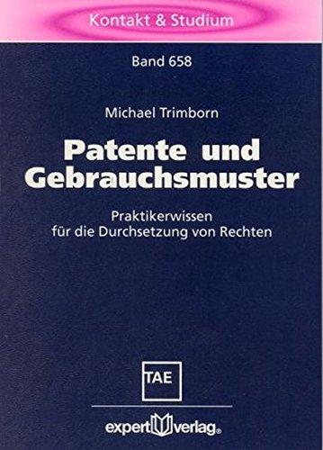 Patente und Gebrauchsmuster: Praktikerwissen für die Durchsetzung von Rechten (Kontakt & Studium)