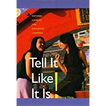 Tell It Like it Is! (Text with 2 DVD's): Natural Chinese for Advanced Learners (Yale Language Series)