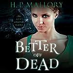 Better Off Dead: Lily Harper, Book 1 | H. P. Mallory