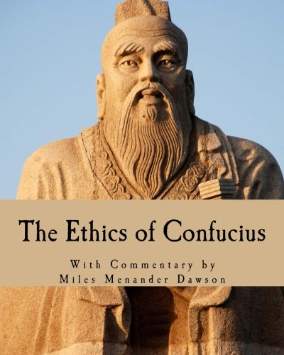 The Ethics of Confucius (Large Print Edition): The Sayings of the Master and his Disciples on the Conduct of The Superio