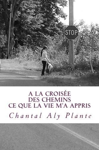 A la croisee des chemins: ce que la vie m'a appris (French Edition) pdf epub
