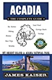 Acadia: The Complete Guide: Acadia National Park & Mount Desert Island (Color Travel Guide)