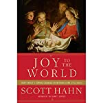 Joy to the World: How Christ's Coming Changed Everything (and Still Does) | Scott Hahn