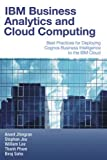 IBM Business Analytics and Cloud Computing: Best Practices for Deploying Cognos Business Intelligence to the IBM Cloud