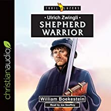 Ulrich Zwingli: Shepherd Warrior: Trailblazers Audiobook by William Boekestein Narrated by Joe Geoffrey