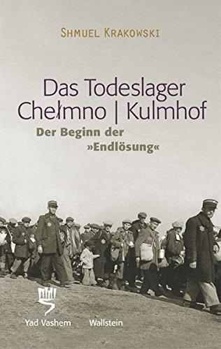 Das Todeslager Chelmno / Kulmhof - Der Beginn der »Endlösung«