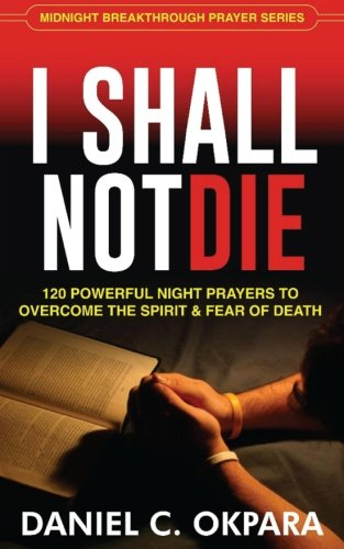 Download I Shall Not Die: 120 Powerful Night Prayers to Overcome the Spirit and Fear of Death pdf epub