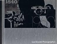 Life La Photographie - Les grands photographes 1840-1960 par  Life