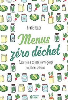 Menus zéro déchet : recettes et conseils anti-gaspi au fil des saisons, Roman, Amélie