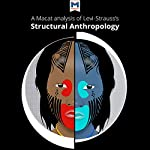 A Macat Analysis of Claude Lévi-Strauss's Structural Anthropology | Jeffrey A. Becker,Kitty Wheater