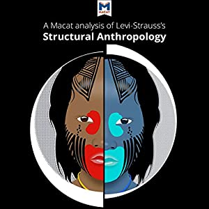 A Macat Analysis of Claude Lévi-Strauss's Structural Anthropology Audiobook