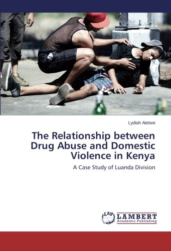 The Relationship between Drug Abuse and Domestic Violence in Kenya: A Case Study of Luanda Division pdf epub