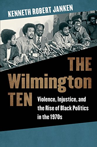 Search : The Wilmington Ten: Violence, Injustice, and the Rise of Black Politics in the 1970s