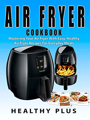 Search : Air Fryer CookBook: Mastering Your Air Fryer With Easy And Healthy Air Fryer Recipes For Everyday Meals(Air Fryer Recipes,Everything Air Fryer,Cooking With Air Fryer,Mastering Your Air Fryer,low fat)