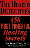 The Health Detective's 456 Most Powerful Healing Secrets, Nan Kathryn Fuchs, 159120187X