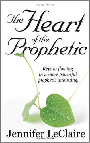 The Heart of the Prophetic: Jennifer LeClaire: 9781886885240