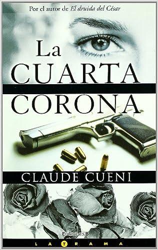 LA CUARTA CORONA (LA TRAMA): Amazon.es: Claude Cueni: Libros