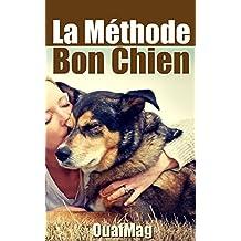 La Méthode Bon Chien: Éduquer et socialiser son chien (French Edition)