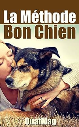 La Méthode Bon Chien éduquer Et Socialiser Son Chien