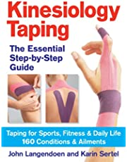 Kinesiology Taping The Essential Step-By-Step Guid: Taping for Sports, Fitness and Daily Life - 160 Conditions and Ailments