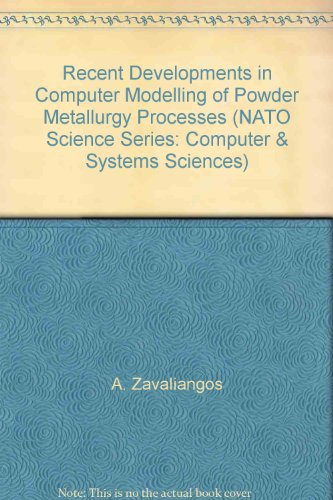 Recent Developments in Computer Modelling of Powder Metallurgy Processes (NATO SCIENCE SERIES: COMPUTERS & SYSTEMS S