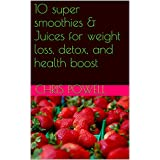 10 super smoothies & Juices for weight loss, detox, and health boost
