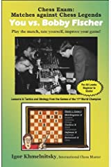 Chess Exam: You vs. Bobby Fischer: Matches Against Chess Legends: Play the Match, Rate Yourself, Improve Your Game! (Chess Exams) Paperback