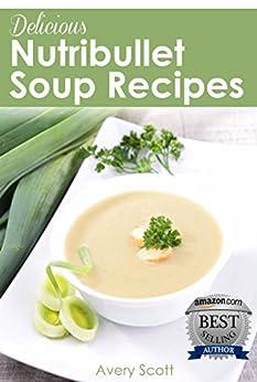 Delicious Nutribullet Soup Recipes Healthy ebook
