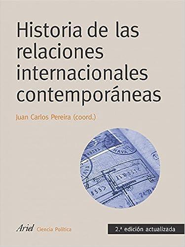 Historia de las relaciones internacionales contemporáneas: 2ª edición actualizada Ariel Ciencias Políticas: Amazon.es: Pereira, Juan Carlos: Libros