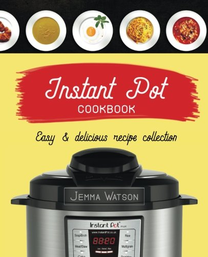 Instant Pot Cookbook: The Most Delicious Recipe Collection Anyone Easily Can Cook by Jemma Watson