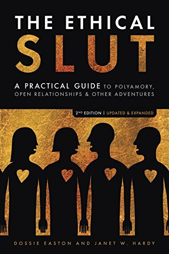 The Ethical Slut: A Practical Guide to Polyamory, Open Relationships & Other Adventures