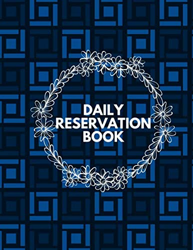 Daily Reservation Book: Restaurant Table Reservation Booking Logbook, Time Management Appointment, Hostess Table Log, Daily Customer Reservations ... Birthday, 110 (Table Reservations Logs)
