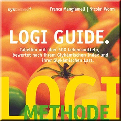 LOGI-Guide: Tabellen mit über 500 Lebensmitteln bewertet nach ihren Glykämischen Index und ihrer Glykämischen Last Taschenbuch – 2007 Franca Mangiameli Nicolai Worm Systemed 3927372285