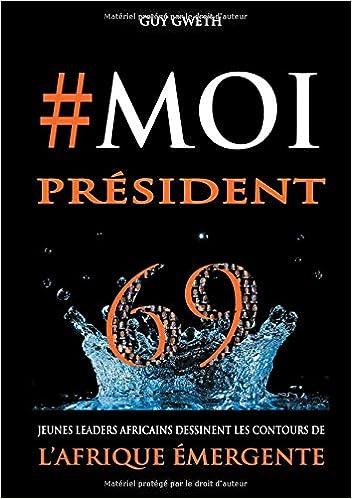 Télécharger en ligne #Moi président : 69 Jeunes Leaders dessinent les nouveaux contours de l'Afrique Emergente pdf