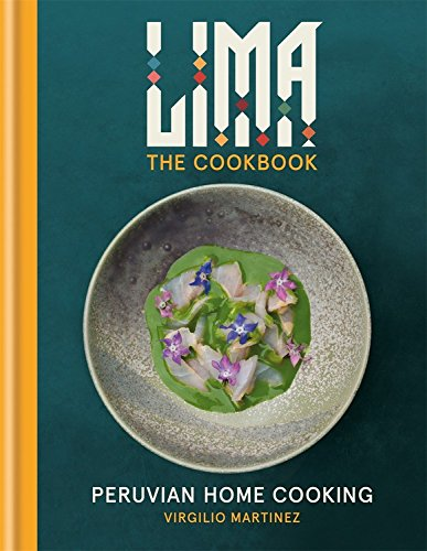 LIMA cookbook: Peruvian Home Cooking by Virgilio Martinez, Luciana Bianchi