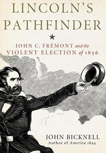 Download Lincoln's Pathfinder: John C. Fremont and the Violent Election of 1856 pdf epub