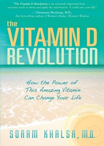 The Vitamin D Revolution: How the Power of This Amazing Vitamin Can Change Your Life by Soram Khalsa (2009-03-01)