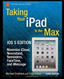 Taking Your Ipad 2 to the Max, Erica Sadun and Steve Sande, 1430240687
