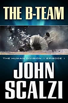 The Human Division #1: The B-Team by [Scalzi, John]