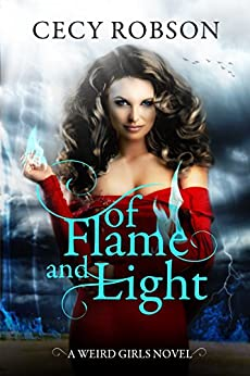Of Flame and Light: A Weird Girls Novel by [Robson, Cecy]
