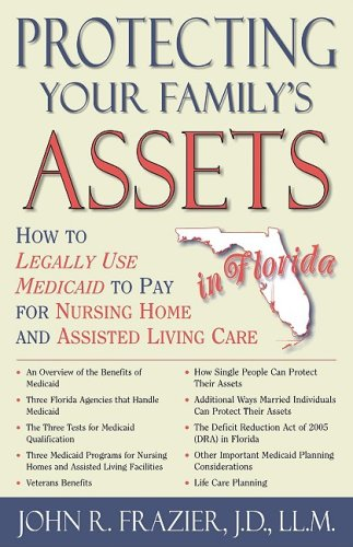 Protecting Your Family's Assets in Florida: How to Legally Use Medicaid to Pay for Nursing Home and Assisted Living Care
