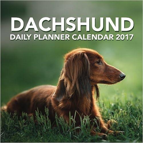 Dachshund: Daily Planner Calendar 2017