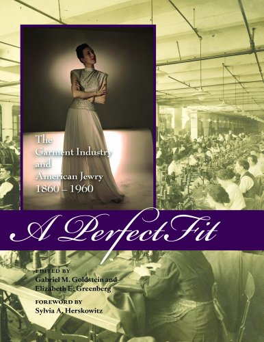 Costume Society Of America Series (A Perfect Fit: The Garment Industry and American Jewry, 1860–1960 (Costume Society of America Series))